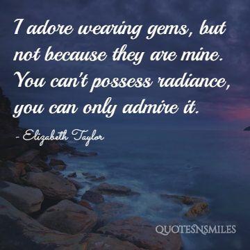 I adore wearing gems Elizabeth Taylor Quote