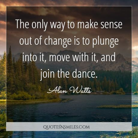 The only way to make sense out of change is to plunge into it, move with it, and join the dance.