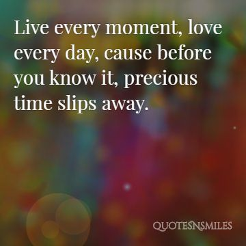 Images 20 Picture Quotes For Living In The Moment Famous Quotes Love Quotes Inspirational Quotes Quotesnsmiles Com